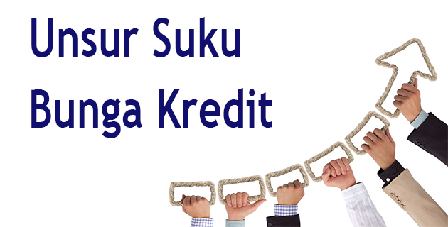 #5 Unsur yang Menentukan Suku Bunga Kredit