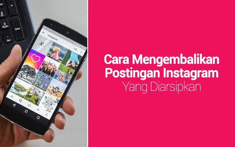 Cara Mengembalikan Postingan Instagram Yang Diarsipkan
