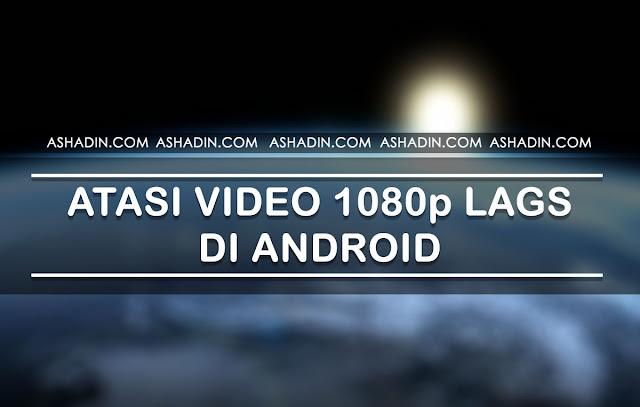 Kenapa Video 1080p Lags di Android? begini solusinya