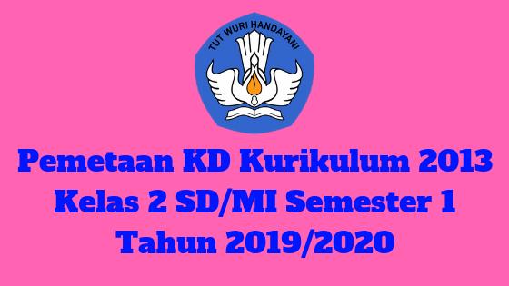 Pemetaan KD Kurikulum 2013 Kelas 2 SD/MI Semester 1 Tahun 2019/2020 - Homesdku