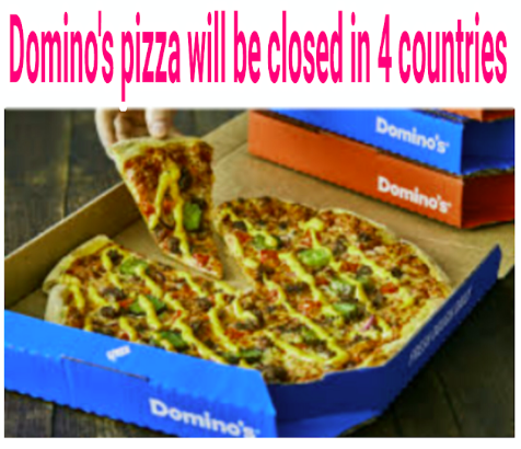 Domino's pizza will be closed in 4 countries