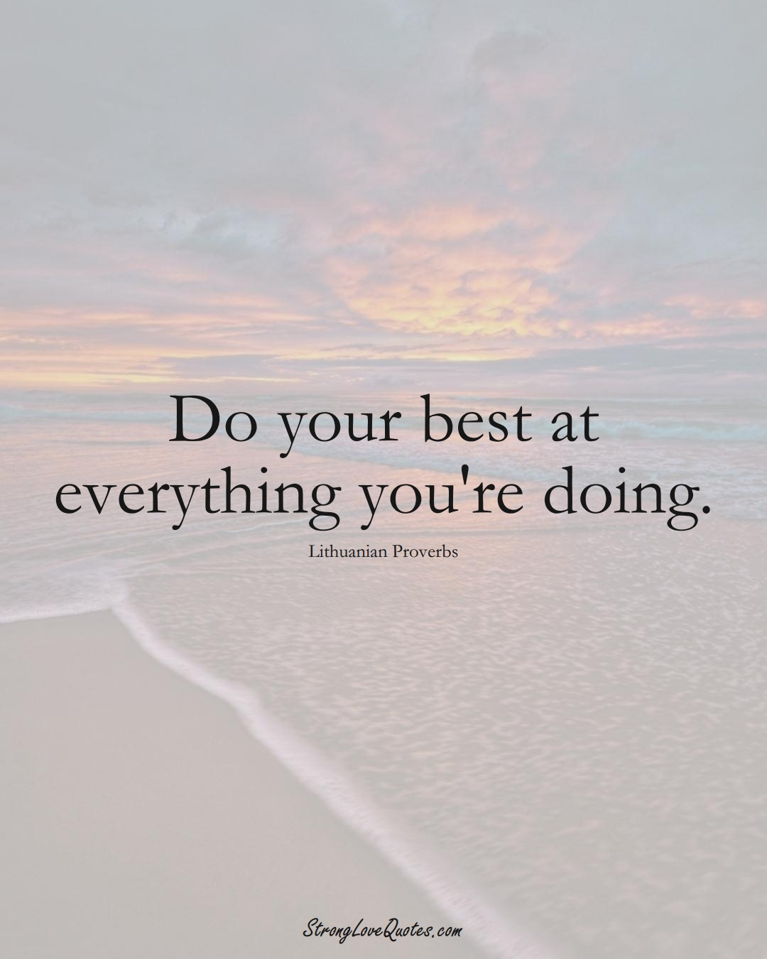 Do your best at everything you're doing. (Lithuanian Sayings);  #AsianSayings