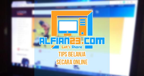 Tak Perlu Ragu Untuk Belanja Online , Disini Ada Tipsnya