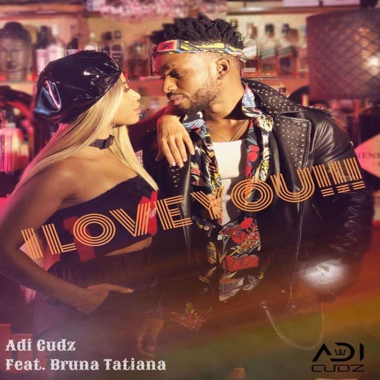 Adi Cudz – I Love You (feat. Bruna Tatiana)