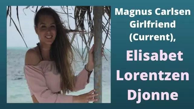 Magnus Carlsen Girlfriend