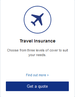 Travel Insurance  Choose from three levels of cover to suit your needs.