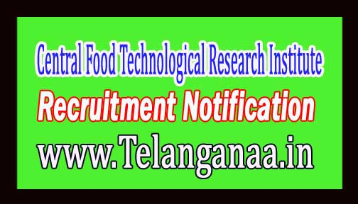 Central Food Technological Research Institute CFTRI Recruitment Notification 2017