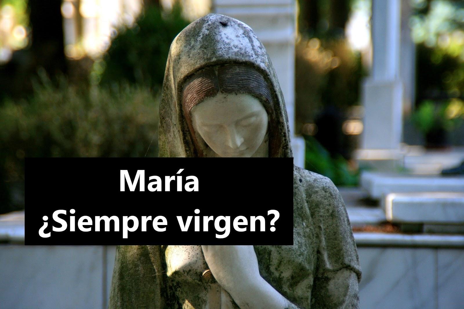 María, ¿Siempre Virgen?