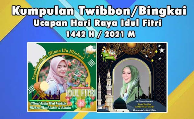 Twibbon Ucapan Hari Raya Idul Fitri 1442 H 2021 Terbaik