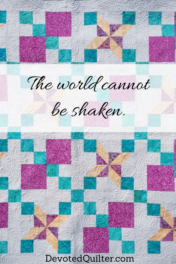The world cannot be shaken | DevotedQuilter.com