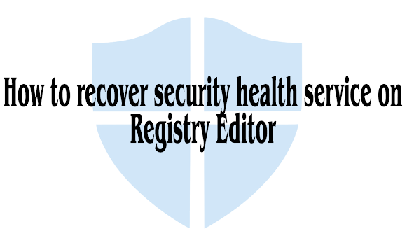 How to recover security health service on Registry Editor