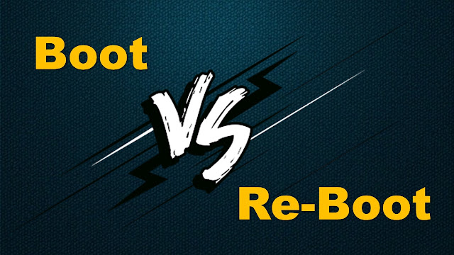 बूट और रिबूट के बीच अंतर क्या है? What is Difference Between Boot and Reboot ?