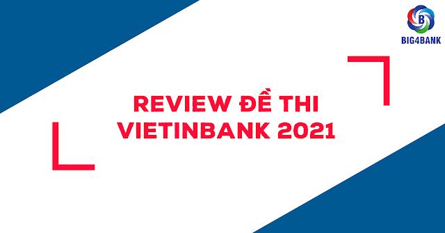 Review Đề Thi Vietinbank 2021