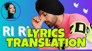 Riri (Rihanna) Lyrics in English | Translation | – Diljit Dosanjh