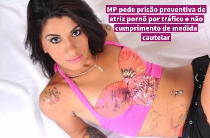 MP pede prisão preventiva de atriz pornô por tráfico e não cumprimento de medida cautelar