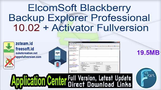 ElcomSoft Blackberry Backup Explorer Professional 10.02 + Activator Fullversion