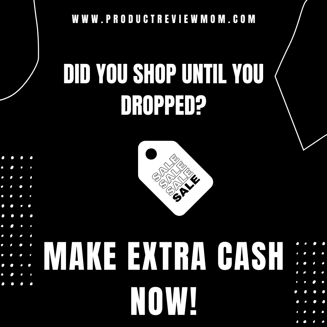 Did You Shop Until You Dropped? Make Extra Cash Now!
