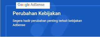 Perubahan Kebijakan Segera hadir perubahan penting terkait kebijakan AdSense