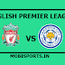 English Premier League: Liverpool Vs Liecester City Preview,Live Channel and Info