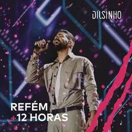Refém / 12 Horas – Dilsinho Mp3
