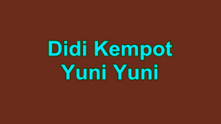 Lirik Lagu Yuni Yuni - Didi Kempot