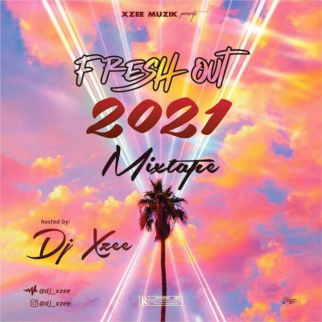 [BangHitz] [Mixtape] Dj Xzee - Fresh Out 2021 Mixtape