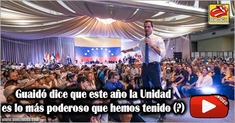 Guaidó dice que este año la Unidad es lo más poderoso que hemos tenido (?)
