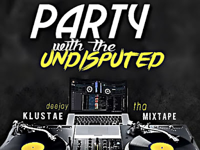 MIXTAPE: Dj Klustae _ Party With The Undisputed  Dj