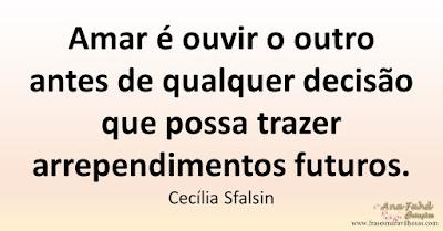 Amar é ouvir o outro antes de qualquer decisão que possa trazer arrependimentos futuros. Cecília Sfalsin