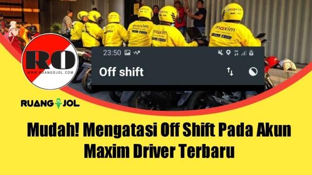 Mudah! Mengatasi Off Shift Pada Akun Maxim Driver Terbaru 2021