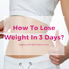 Easy Weight Loss Diet To Lose Weight In 3 Days?