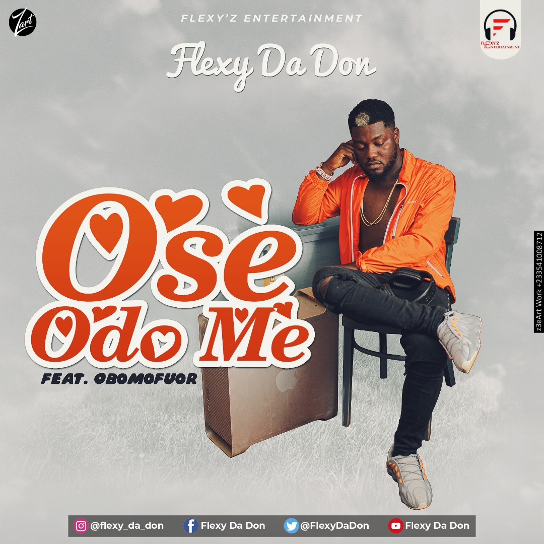 Flexy Da Don – Ose Odo Me feat. Obomofuor