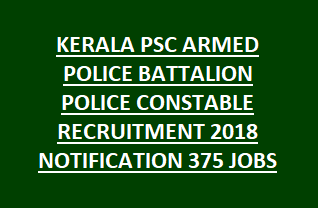 KERALA PSC ARMED POLICE BATTALION POLICE CONSTABLE RECRUITMENT 2018 NOTIFICATION 375 JOBS