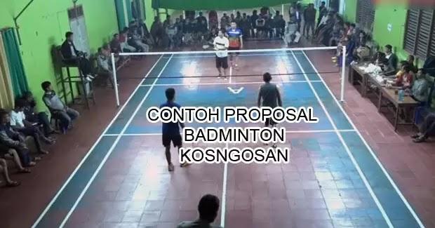 Contoh Proposal Badminton Bulu Tangkis Untuk Turnamen Pertandingan Kosngosan