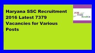 Haryana SSC Recruitment 2016 Latest 7379 Vacancies for Various Posts