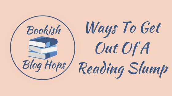 BOOkish Blog Hops: Ways To Get Out Of A Reading Slump