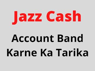 Jazz Cash Account band Karne ka Tarika