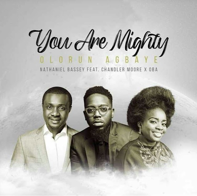 FREE MP3 DOWNLOAD: Olorun Agbaye (You Are Mighty) - Nathaniel Bassey Feat. Chandler Moore & Oba Music