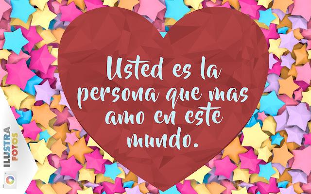 usted es la persona que mas amo en este mundo