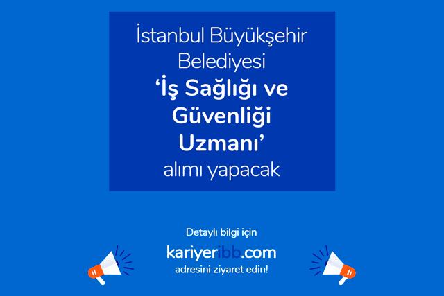 İstanbul Büyükşehir Belediyesi iş sağlığı ve güvenliği uzmanı alımı yapacak. İlanda aranan mezuniyet şartı nedir? Detaylar kariyeribb.com'da!
