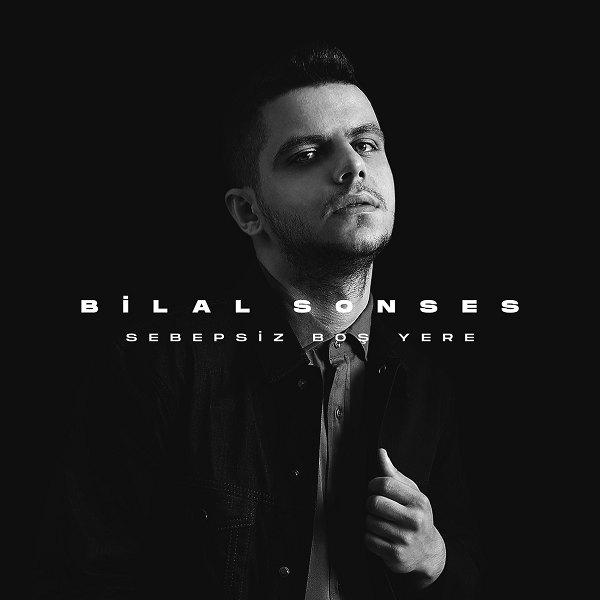 Bilal Sonses - Sebepsiz Boş Yere 2021 Single indir