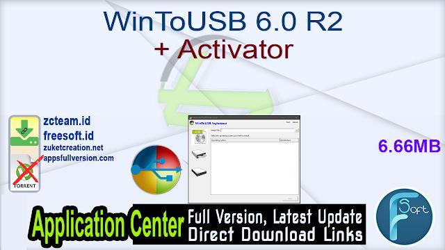WinToUSB 6.0 Enterprise Professional Technician 6.0 R2 + Activator_ ZcTeam.id