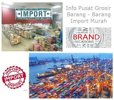 Pusat Grosir Barang Import Terlengkap di Indonesia