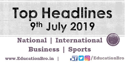 Top Headlines 9th July 2019: EducationBro