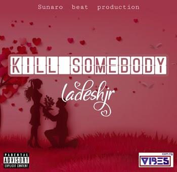 [Music] Ladeshjr - Kill Somebody
