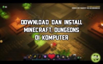 cara install game minecraft dungeons di komputer