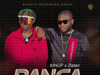 DOWNLOAD MP3: KINGP X Zlatan - Banga (Prod. Tefa)