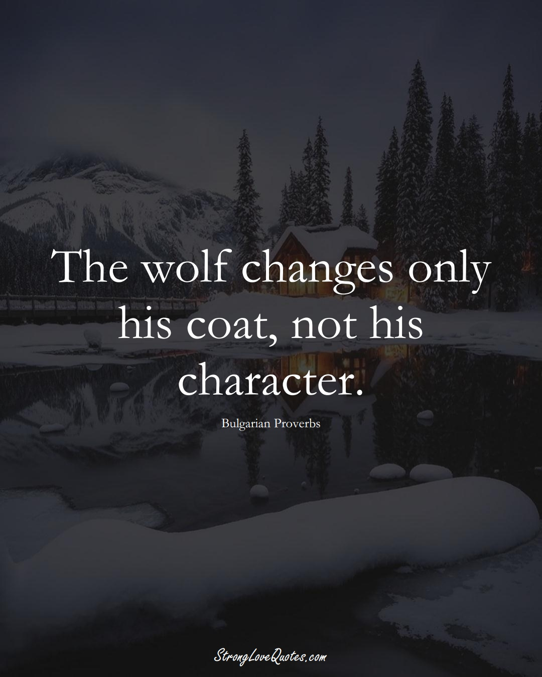 The wolf changes only his coat, not his character. (Bulgarian Sayings);  #EuropeanSayings