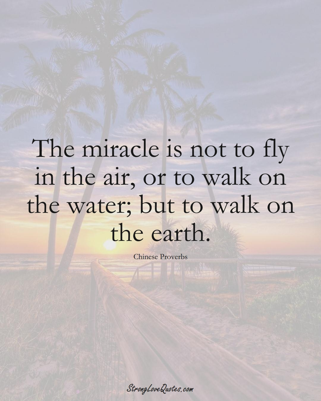 The miracle is not to fly in the air, or to walk on the water; but to walk on the earth. (Chinese Sayings);  #AsianSayings