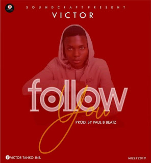 DOWNLOAD MUSIC MP3: Follow You- VictorCraft (Prod. By Paul B Beatz) | Download Mp3
